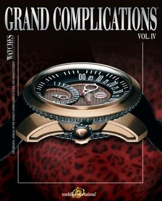 4: Grand Complications: High Quality Watchmaking Volume IV