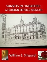 Sunsets in Singapore: A Foreign Service Memoir