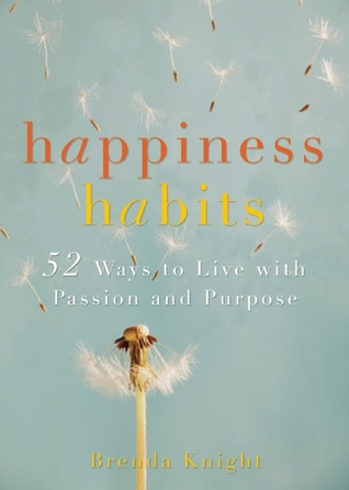 Happiness Habits: 52 Ways to Live with Passion and Purpose