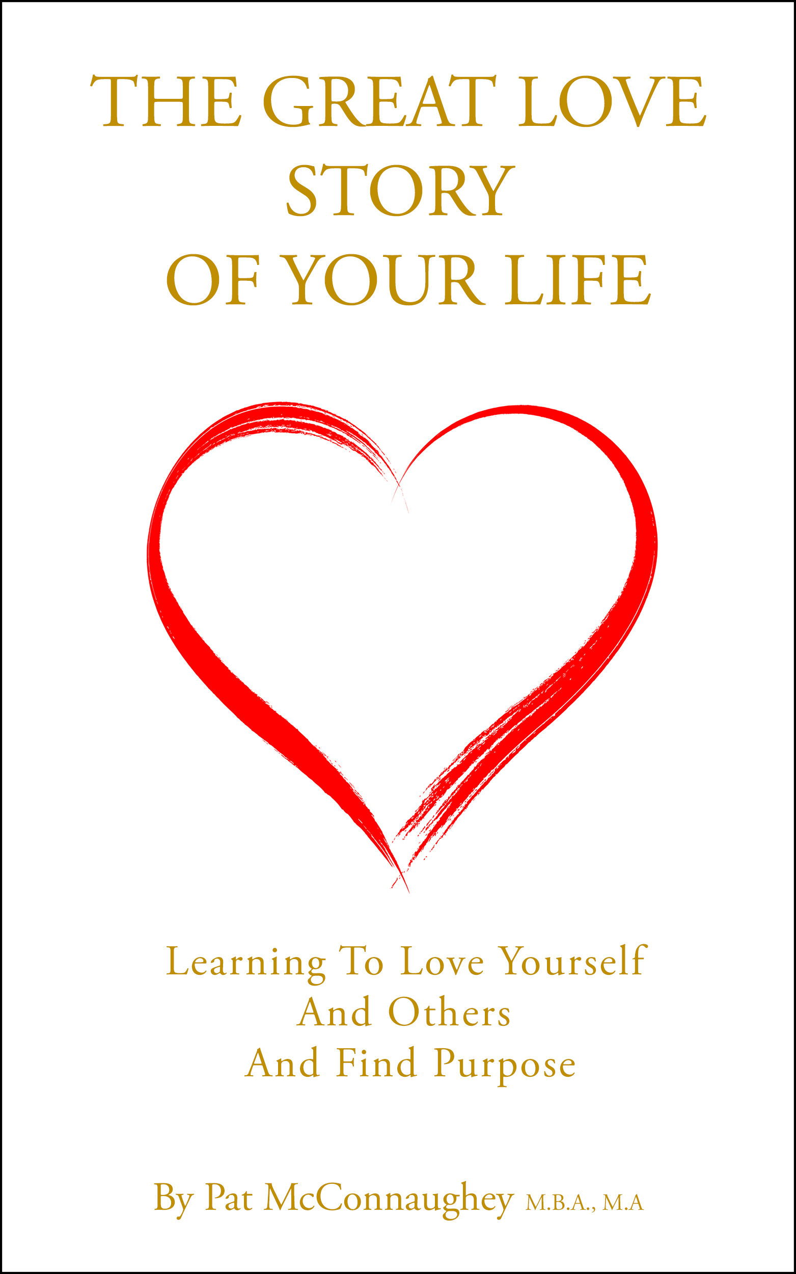 The Great Love Story of Your Life: Learning to Love Yourself and Others and Find Purpose