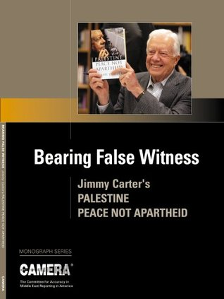 Bearing False Witness: Jimmy Carter's Palestine, Peace Not Apartheid