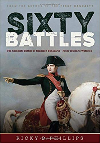 Sixty Battles - The Complete Battles of Napoleon Bonaparte from Toulon to Waterloo