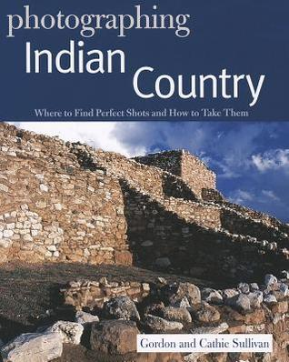 Photographing Indian Country: Where to Find Perfect Shots and How to Take Them
