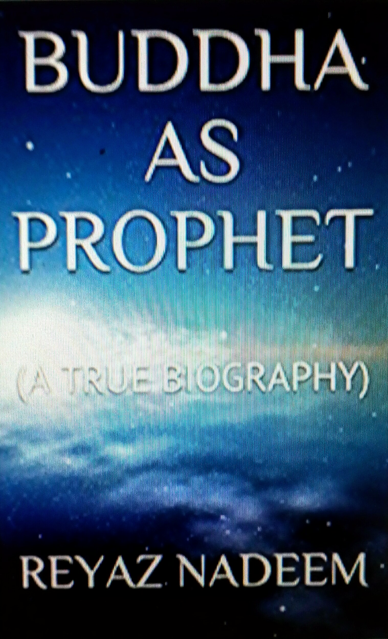 Buddha As Prophet (A True Biography)