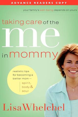 Taking Care of the Me in Mommy: Becoming a Better Mom - Spirit, Body & Soul