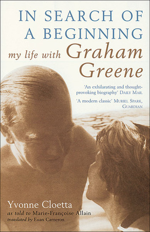 In Search of a Beginning: My Life with Graham Greene