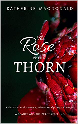 The Rose and the Thorn: a Beauty and the Beast retelling
