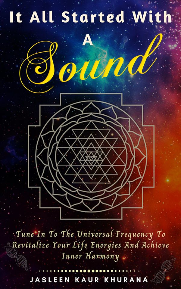 It All Started With A Sound: Tune In To The Universal Frequency To Revitalize Your Life Energies And Achieve Inner Harmony