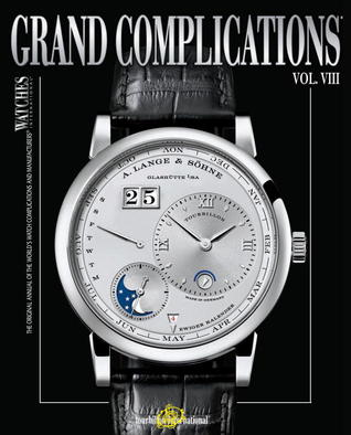 Grand Complications Volume VIII: High Quality Watchmaking