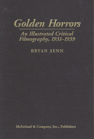 Golden Horrors Critical Filmography of 46 Works of Terror Cinema