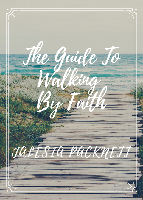 The Guide To Walking By Faith