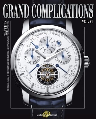 Grand Complications Volume VI: High Quality Watchmaking