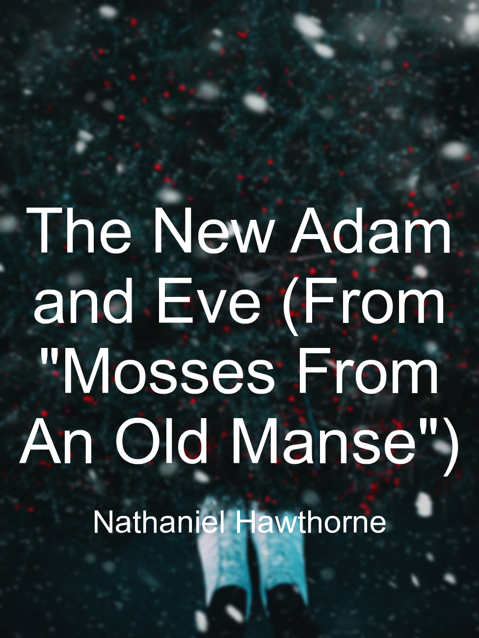 "The New Adam and Eve (From ""Mosses From An Old Manse"")"